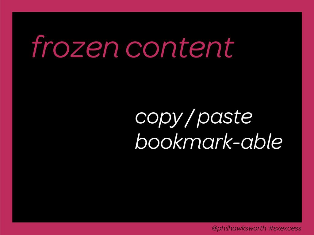 frozen content copy / paste bookmark-able @phil...