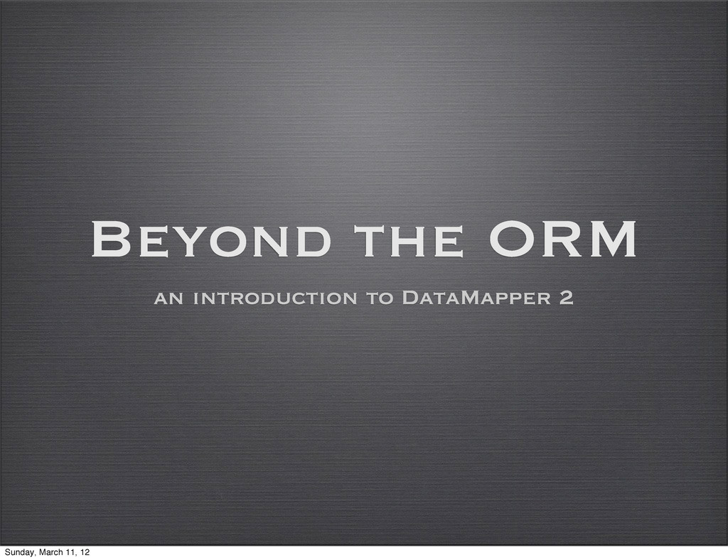 Beyond the ORM an introduction to DataMapper 2 ...