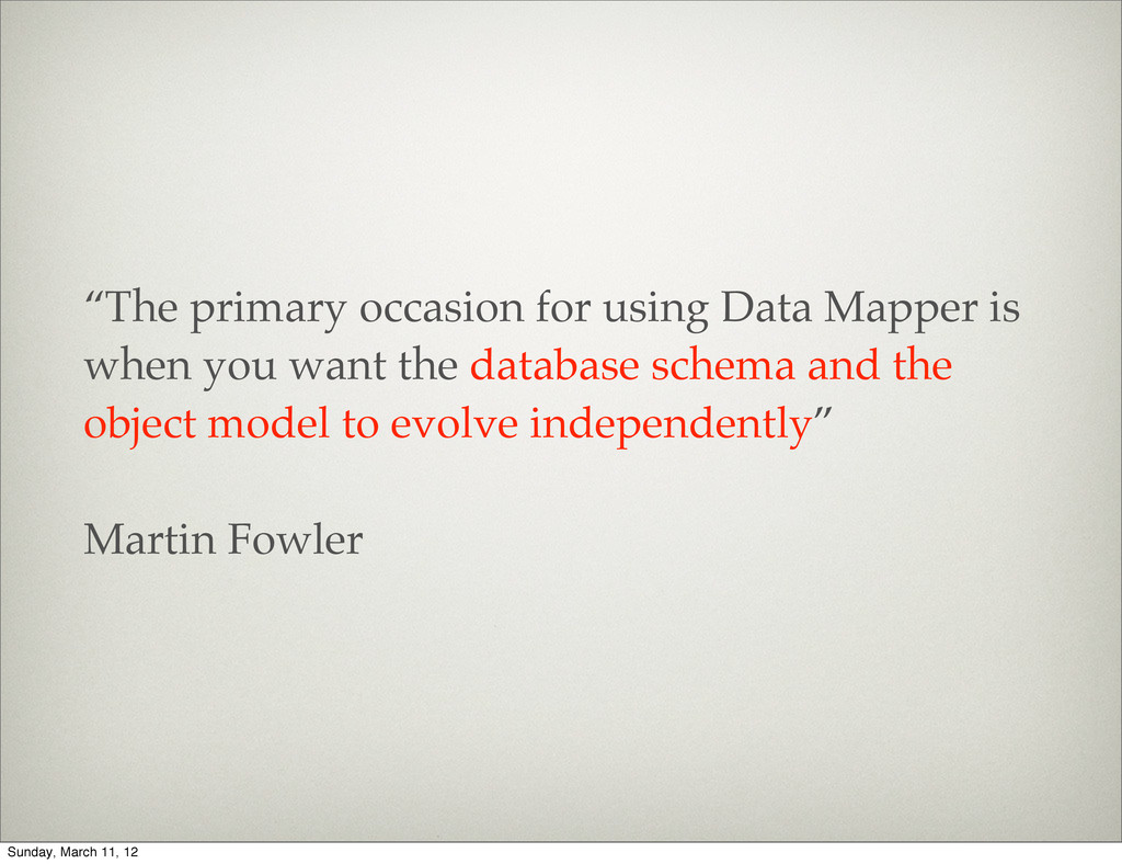 """""""The primary occasion for using Data Mapper is ..."""