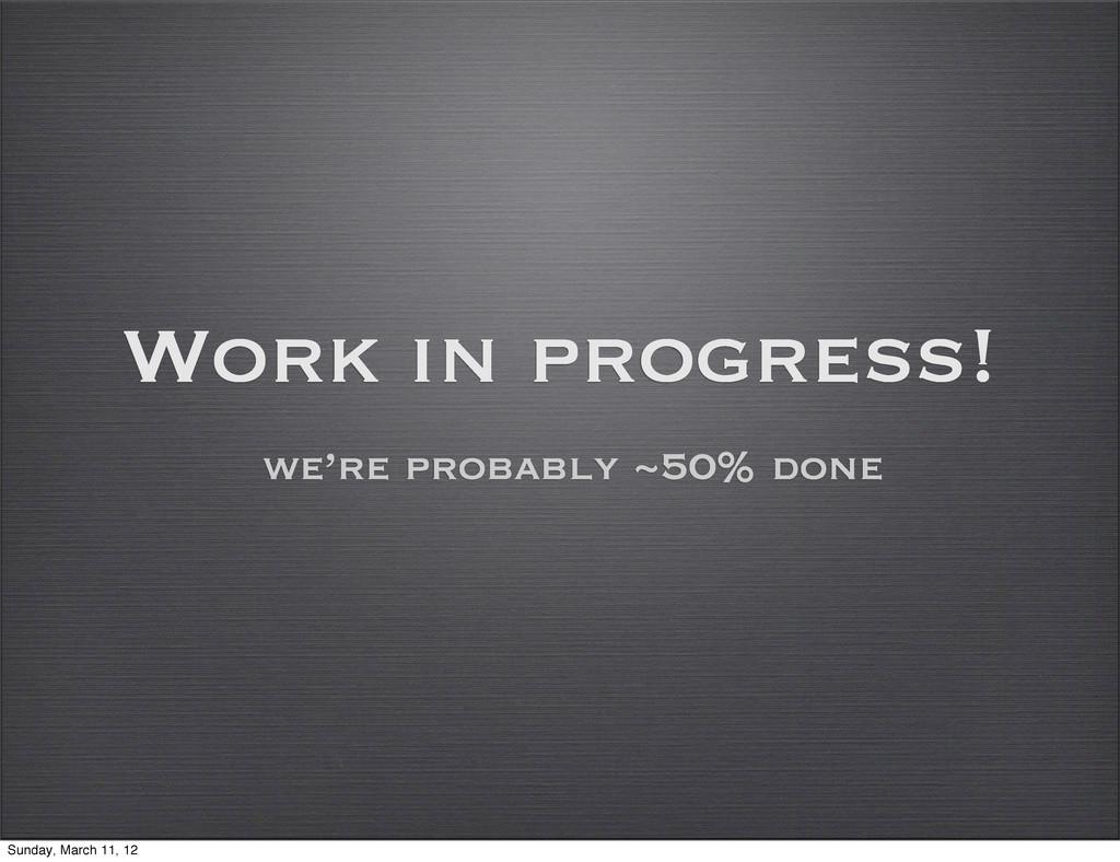 Work in progress! we're probably ~50% done Sund...