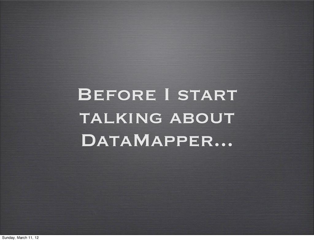 Before I start talking about DataMapper... Sund...