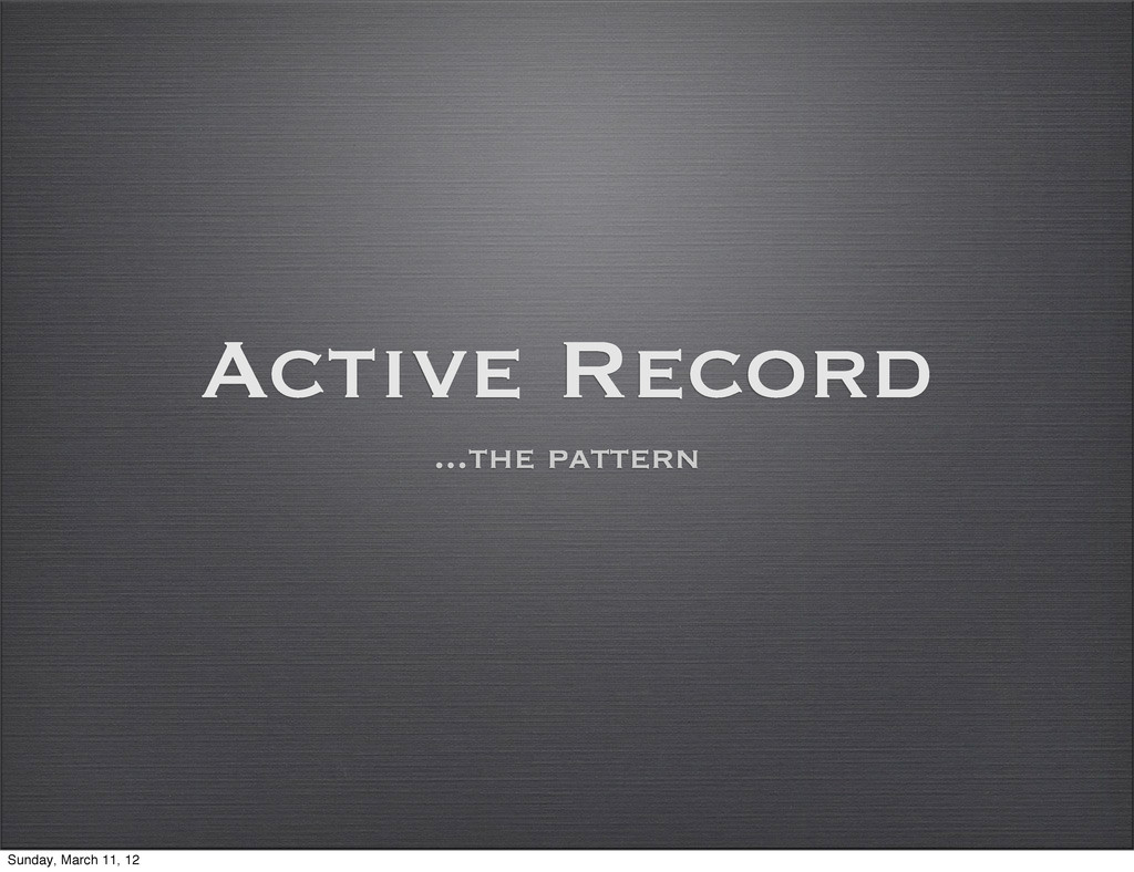 Active Record ...the pattern Sunday, March 11, ...