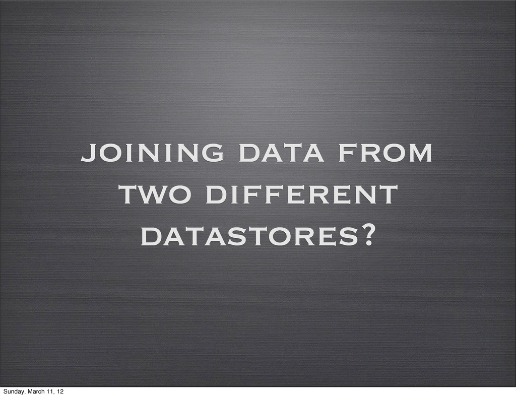 joining data from two different datastores? Sun...