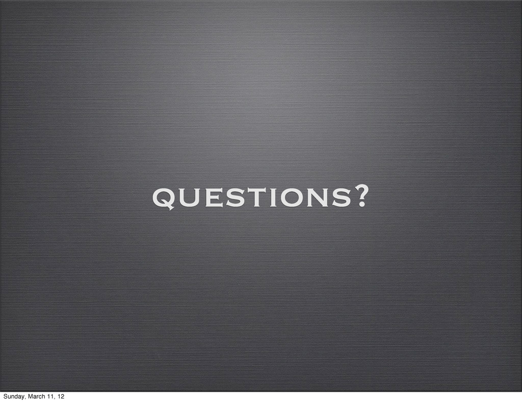 questions? Sunday, March 11, 12