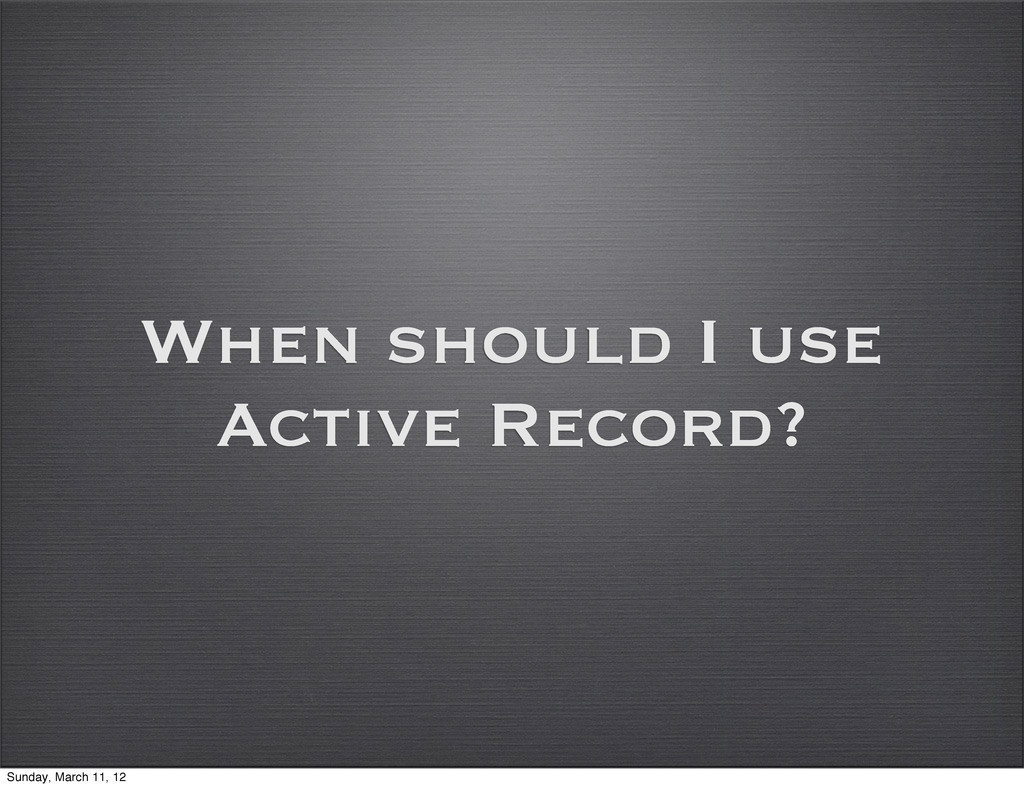 When should I use Active Record? Sunday, March ...