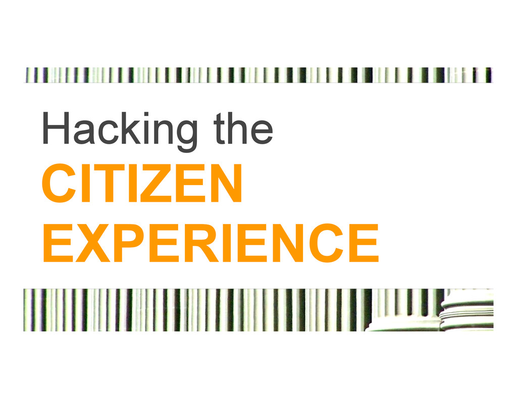 Hacking the CITIZEN EXPERIENCE