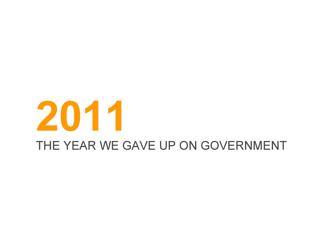 2011 THE YEAR WE GAVE UP ON GOVERNMENT