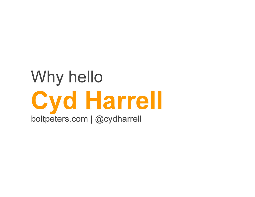 Why hello Cyd Harrell boltpeters.com | @cydharr...