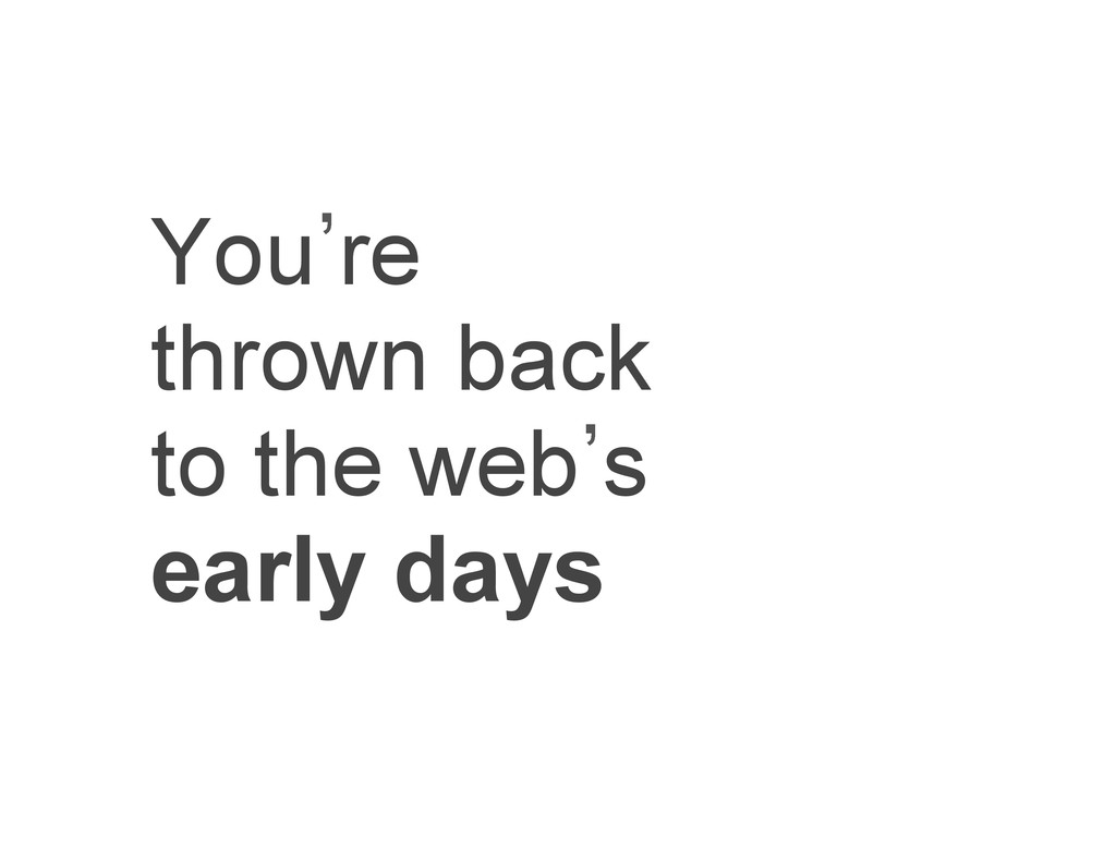 You`re thrown back to the web`s early days