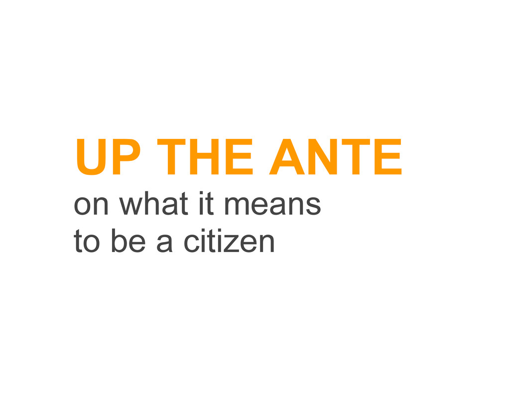 UP THE ANTE on what it means to be a citizen