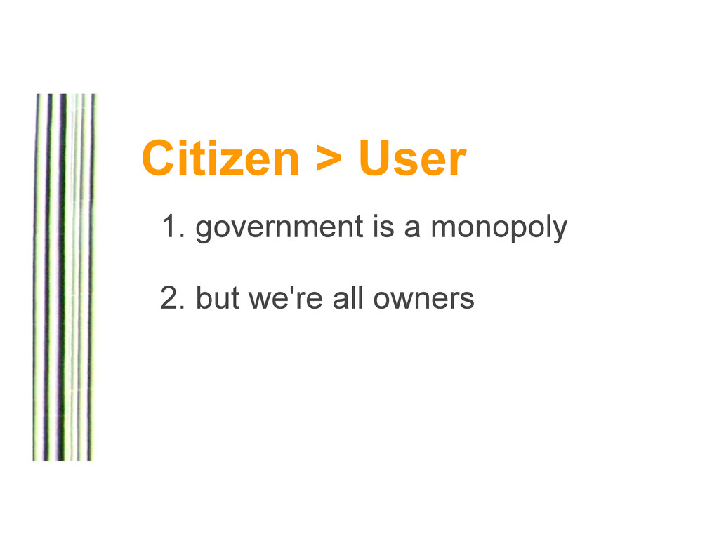 Citizen > User 1. government is a monopoly 2. b...