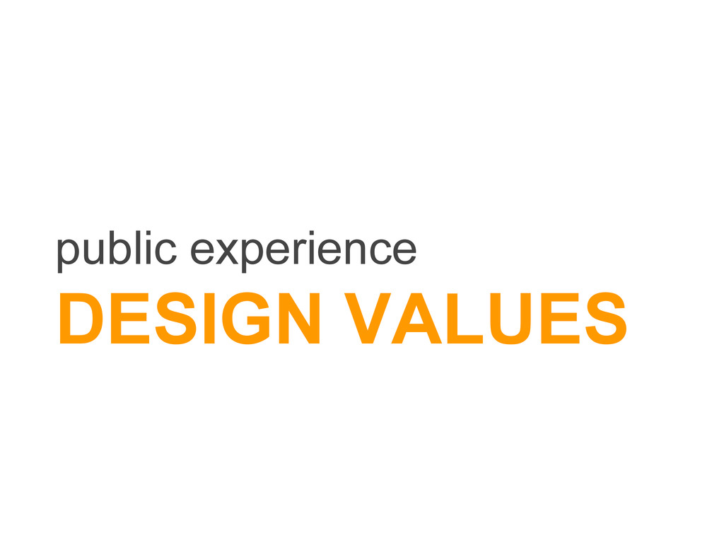 public experience DESIGN VALUES