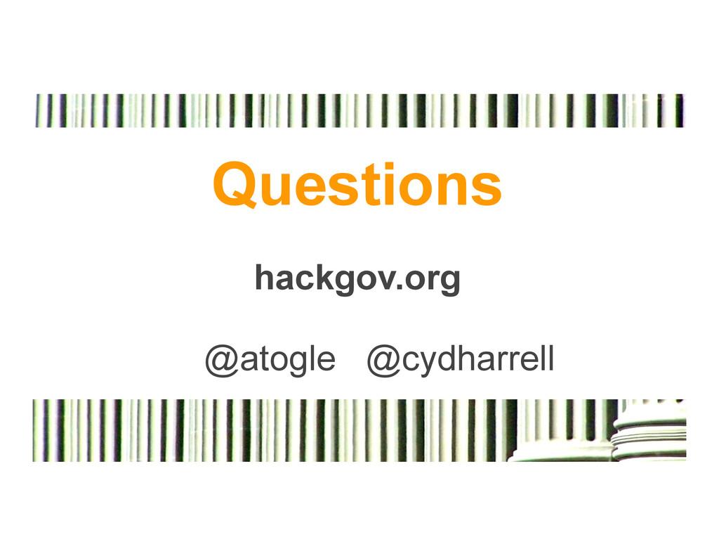 Questions hackgov.org @atogle @cydharrell