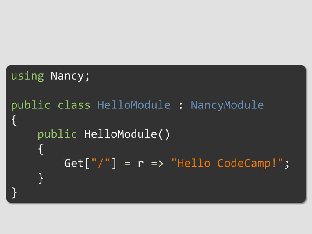 using Nancy; public class HelloModule : NancyMo...
