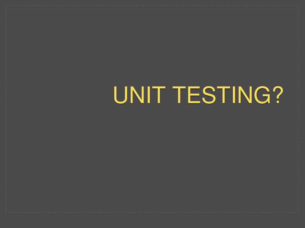 UNIT TESTING?