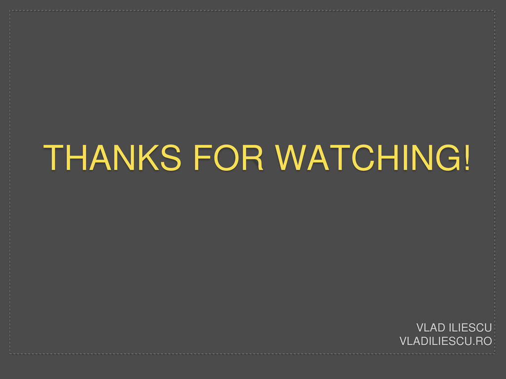 THANKS FOR WATCHING! VLAD ILIESCU VLADILIESCU.RO