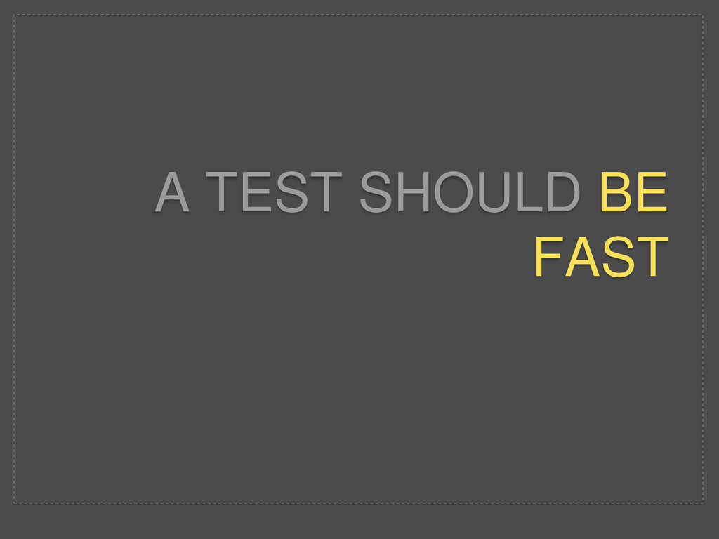 A TEST SHOULD BE FAST
