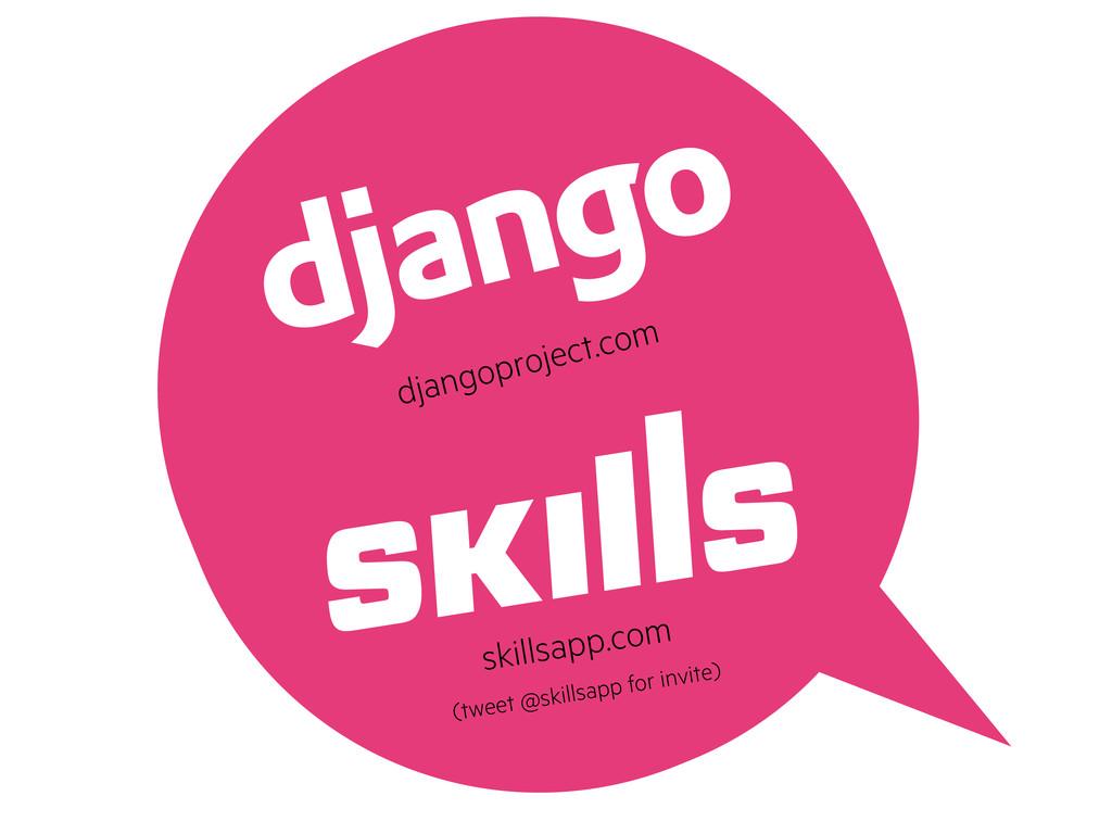djangoproject.com skillsapp.com (tweet @skillsa...