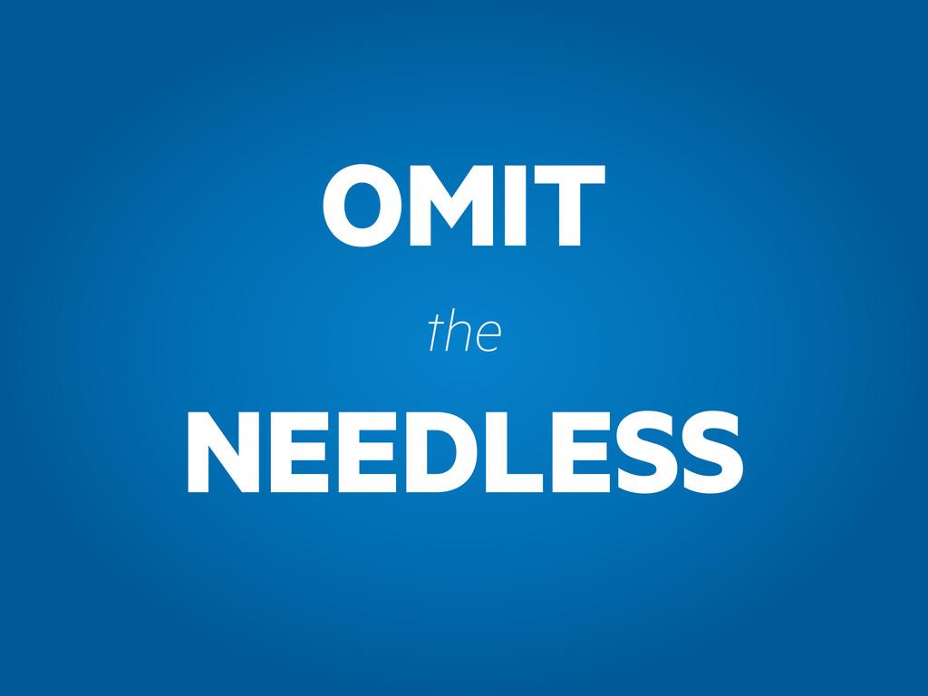 OMIT NEEDLESS the