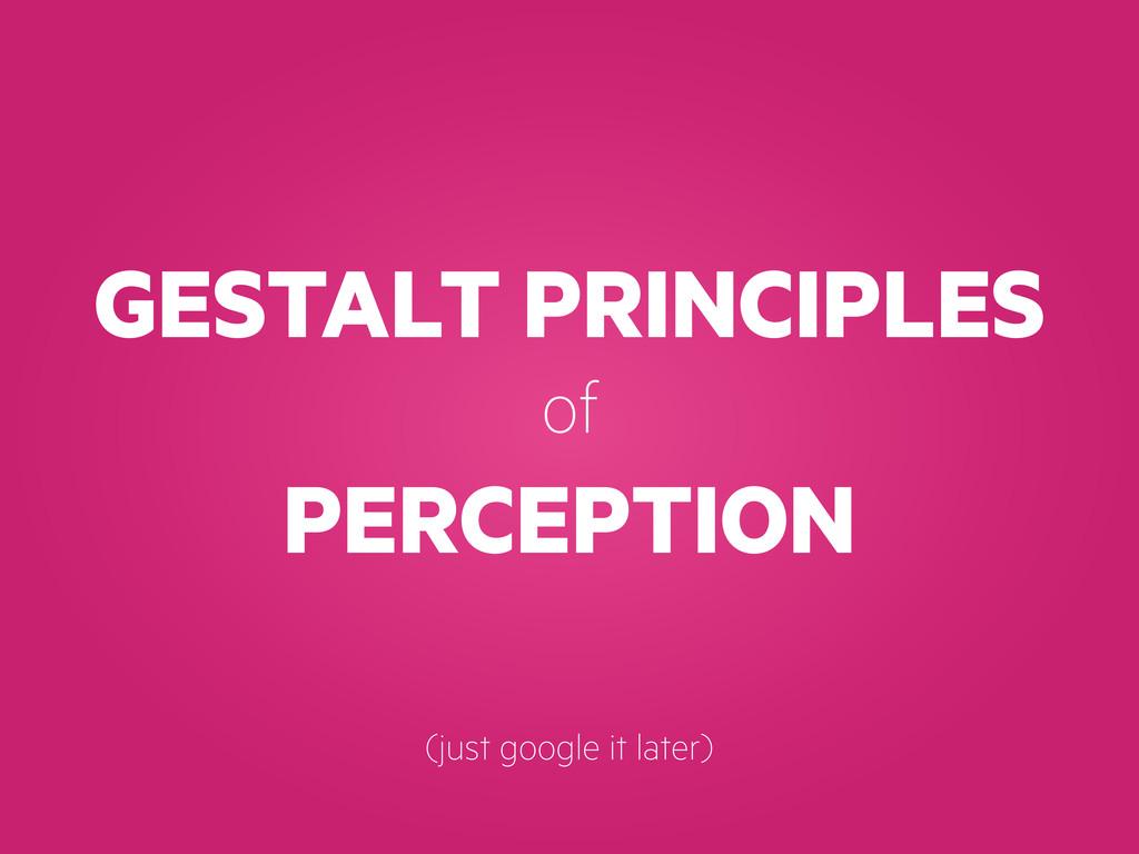 GESTALT PRINCIPLES of PERCEPTION (just google i...
