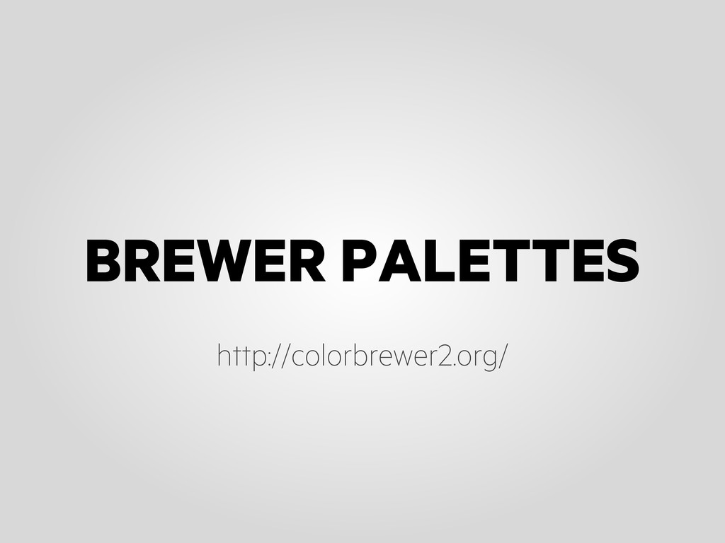 BREWER PALETTES http://colorbrewer2.org/