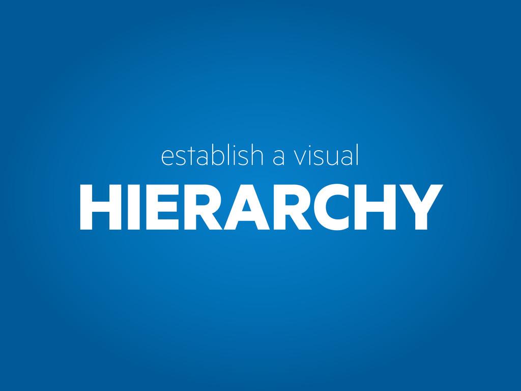 HIERARCHY establish a visual