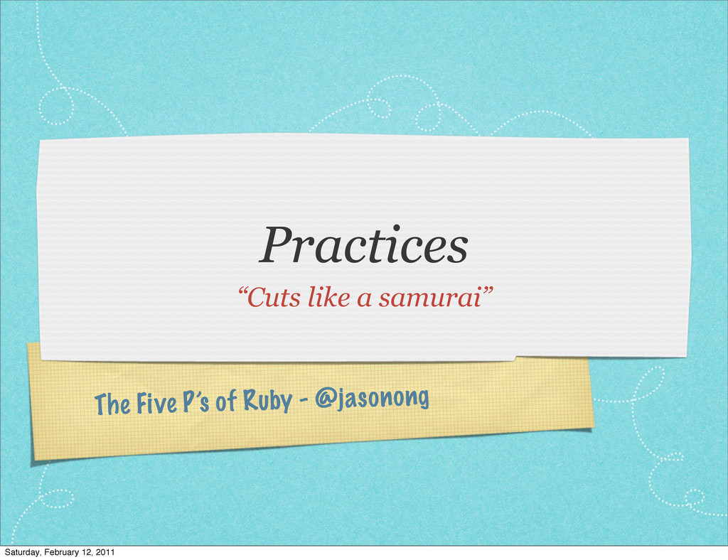 "The Five P's of Ruby - @jasonong Practices ""Cut..."