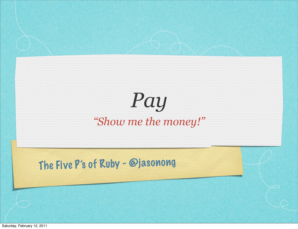 "The Five P's of Ruby - @jasonong Pay ""Show me t..."