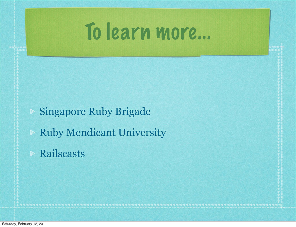 To learn more... Singapore Ruby Brigade Ruby Me...