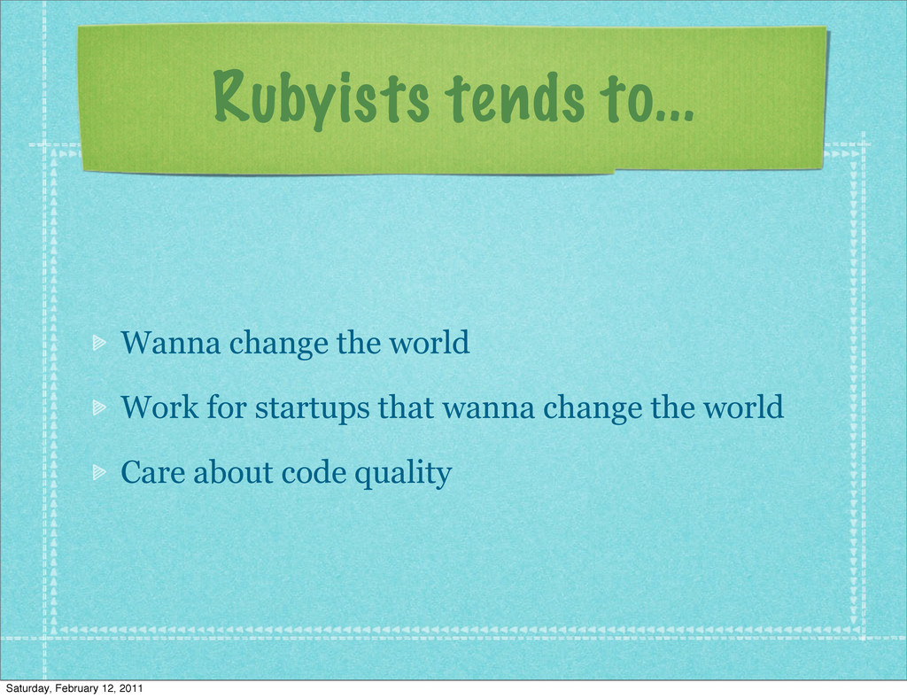 Rubyists tends to... Wanna change the world Wor...