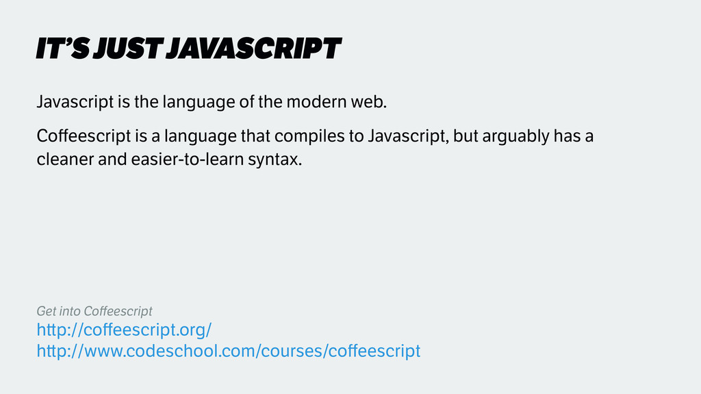 IT'S JUST JAVASCRIPT Javascript is the language...