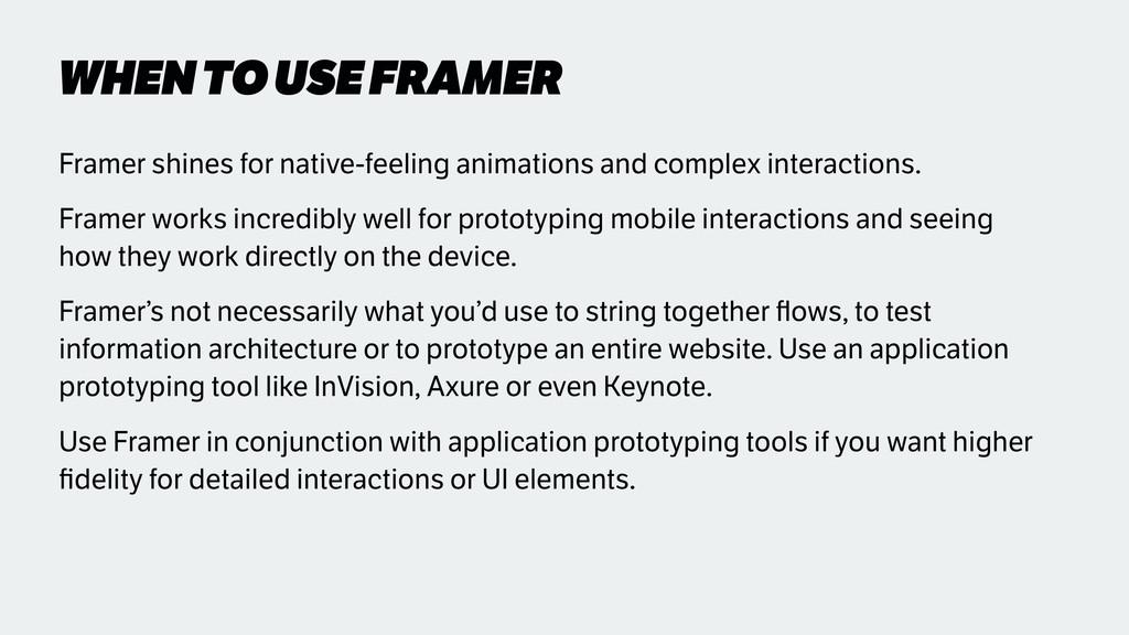 WHEN TO USE FRAMER Framer shines for native-fee...
