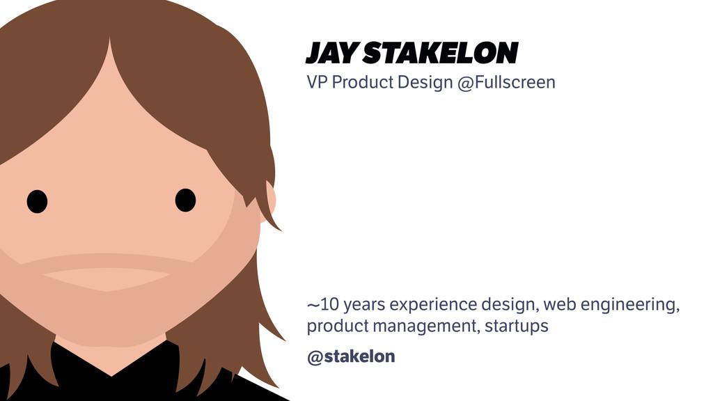 JAY STAKELON VP Product Design @Fullscreen ! ! ...