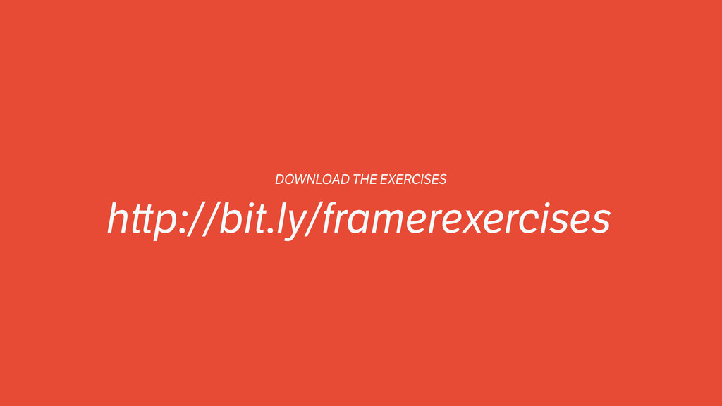 DOWNLOAD THE EXERCISES h p://bit.ly/framerexerc...