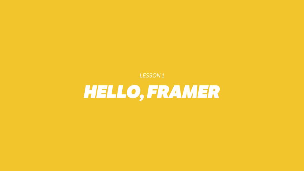 LESSON 1 HELLO, FRAMER