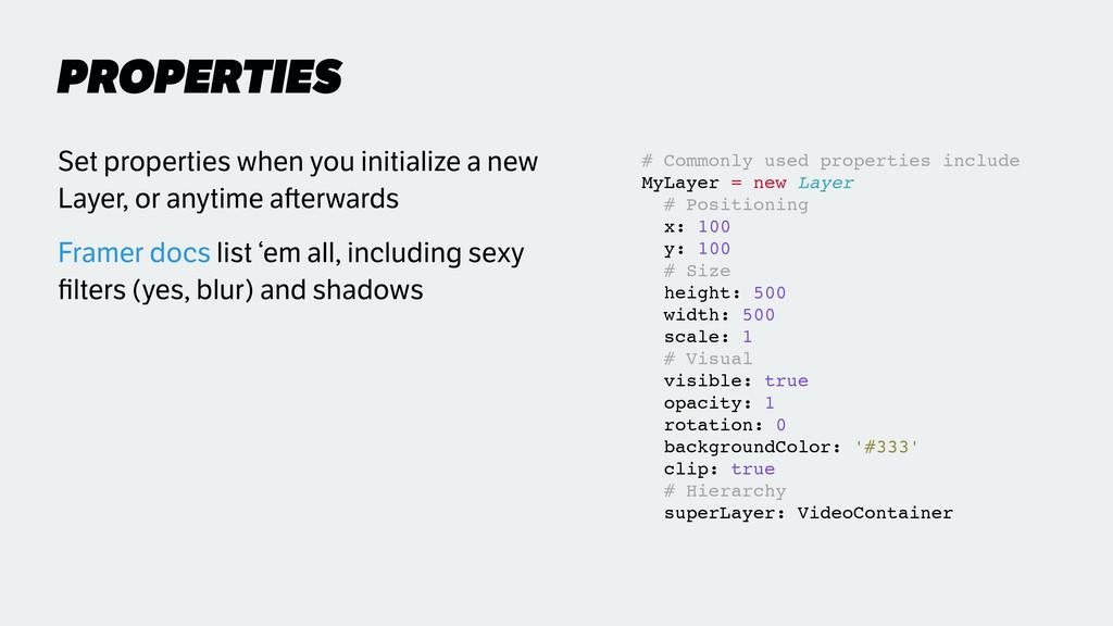 PROPERTIES Set properties when you initialize a...