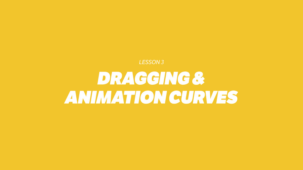 LESSON 3 DRAGGING & ANIMATION CURVES