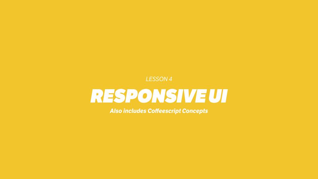 LESSON 4 RESPONSIVE UI Also includes Coffeescrip...