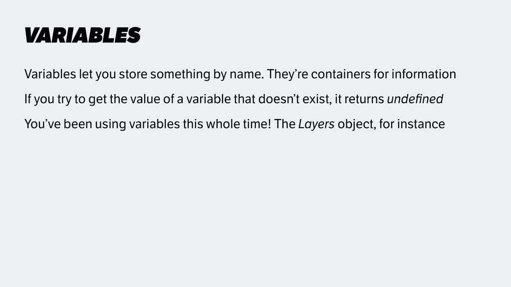VARIABLES Variables let you store something by ...