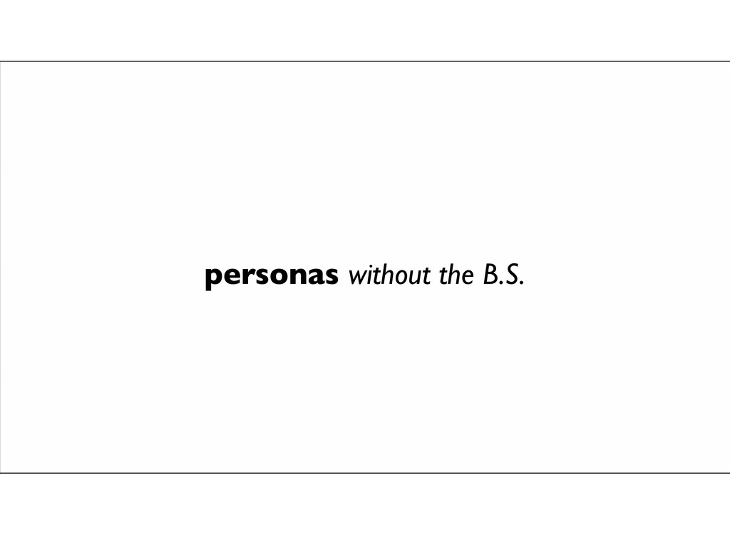 personas without the B.S.