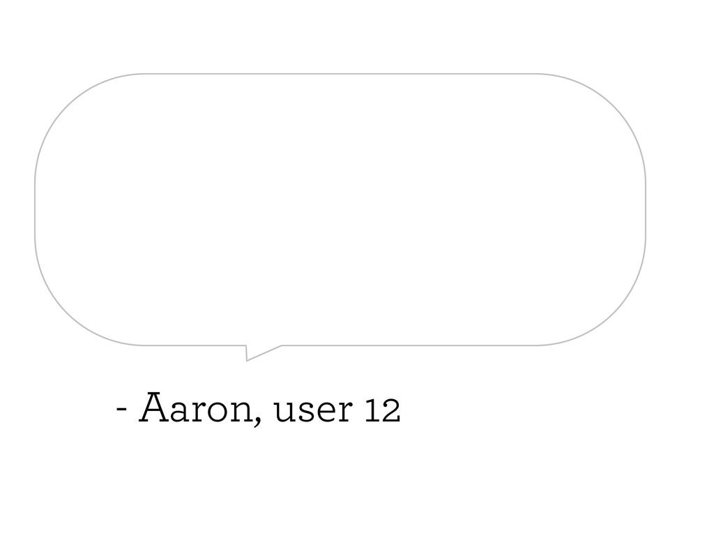 - Aaron, user 12