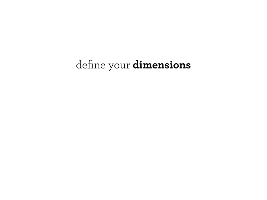 define your dimensions