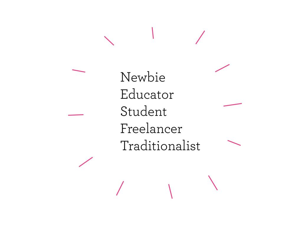 Newbie Educator Student Freelancer Traditionali...