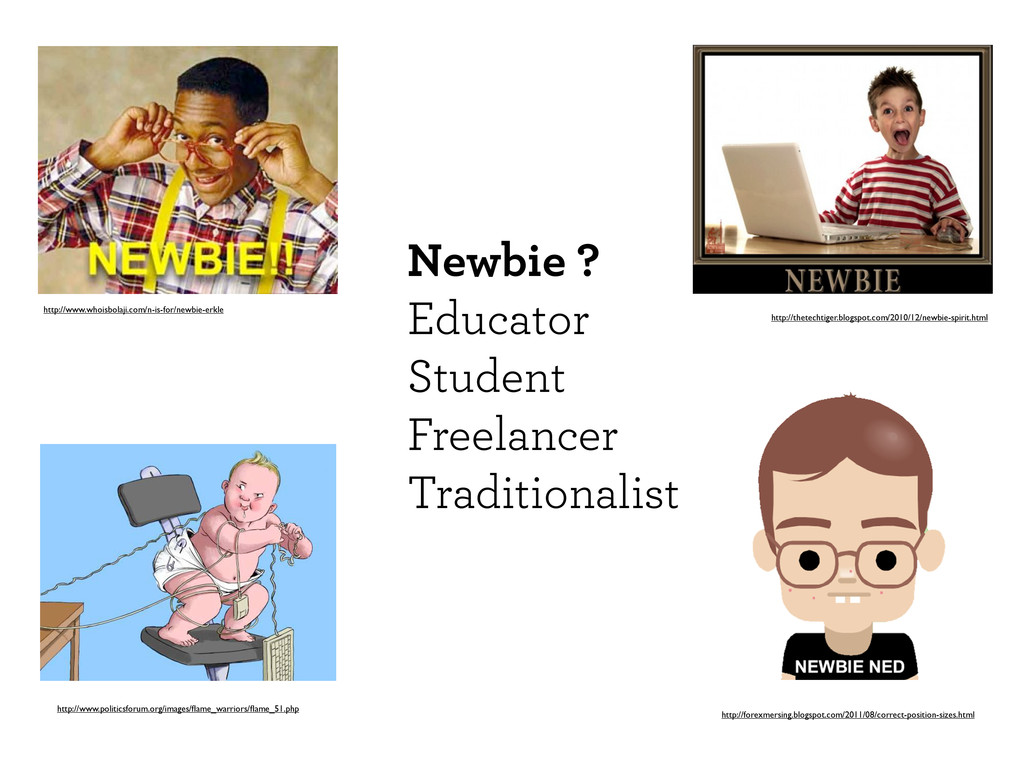 Newbie ? Educator Student Freelancer Traditiona...