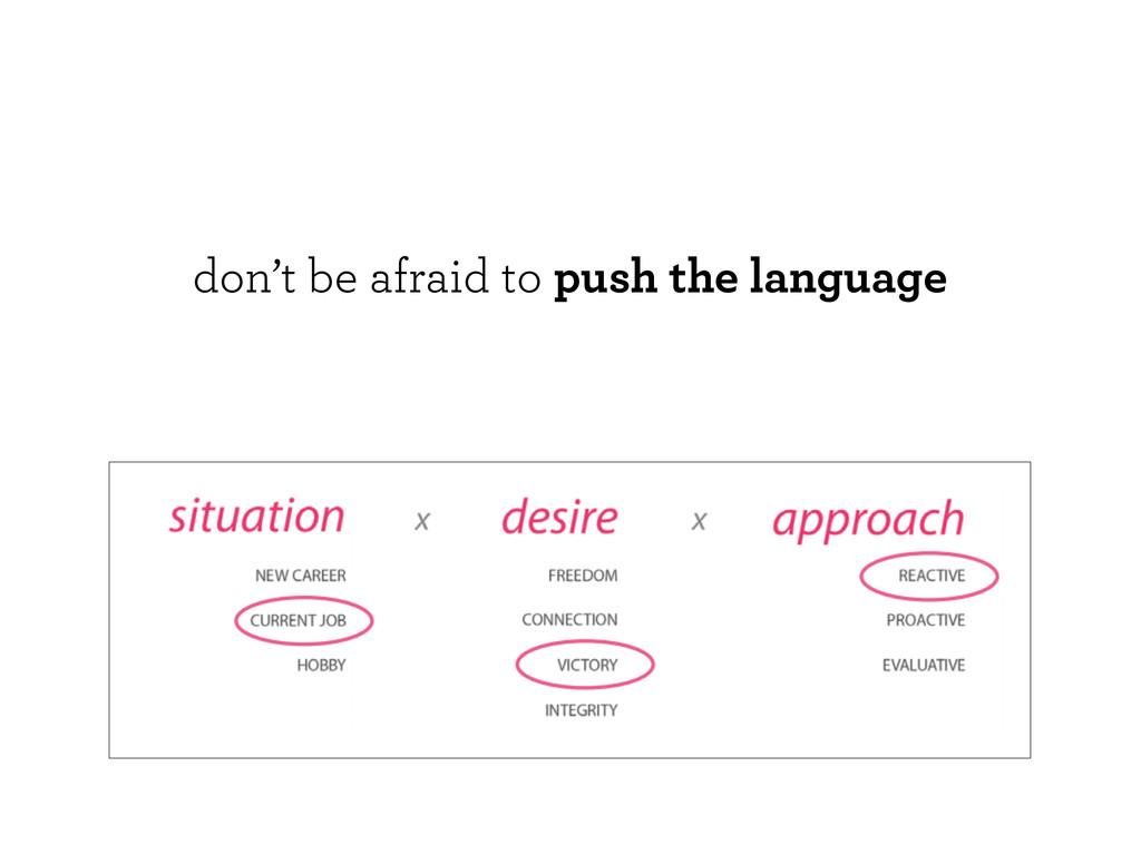 don't be afraid to push the language