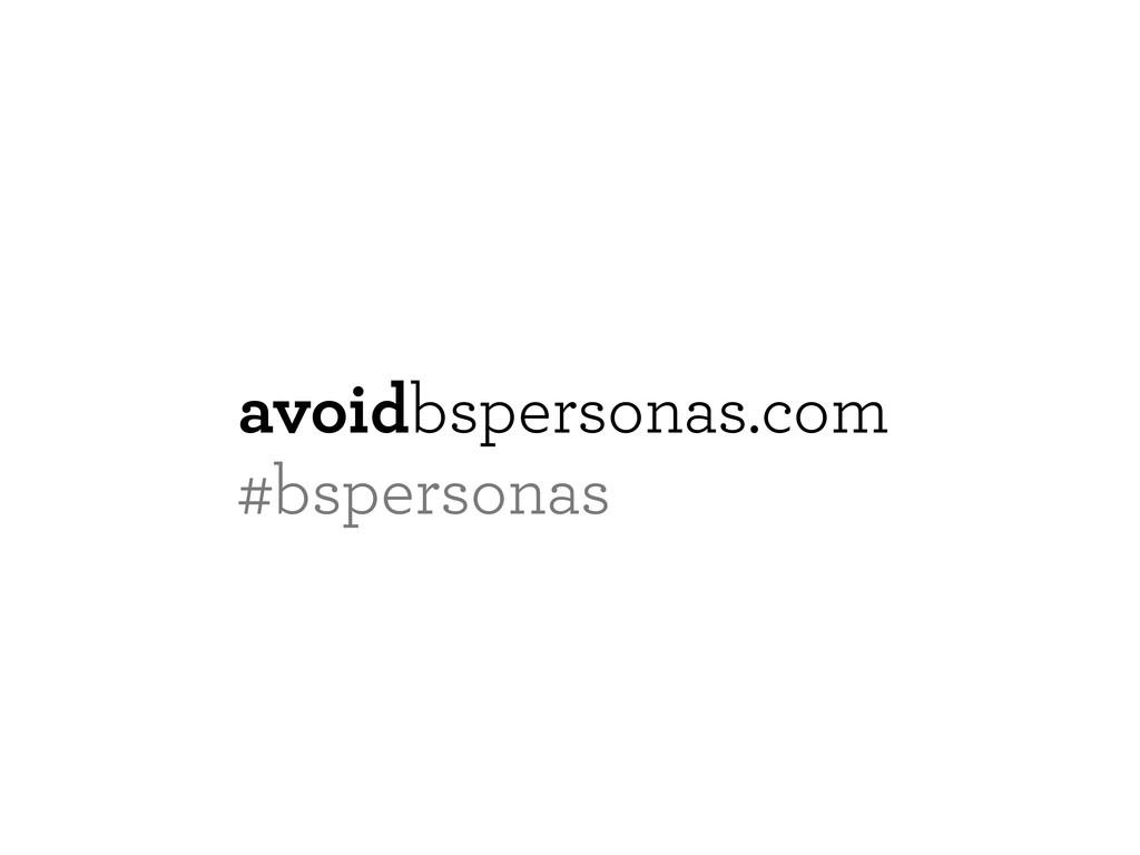 avoidbspersonas.com #bspersonas