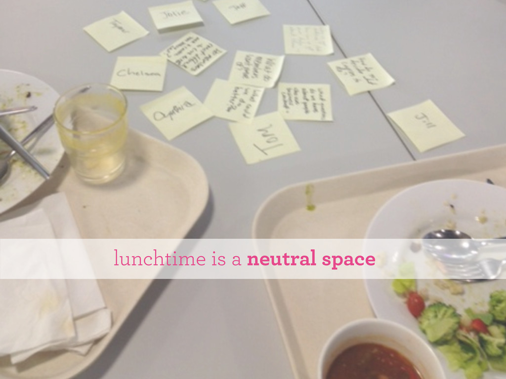 lunchtime is a neutral space