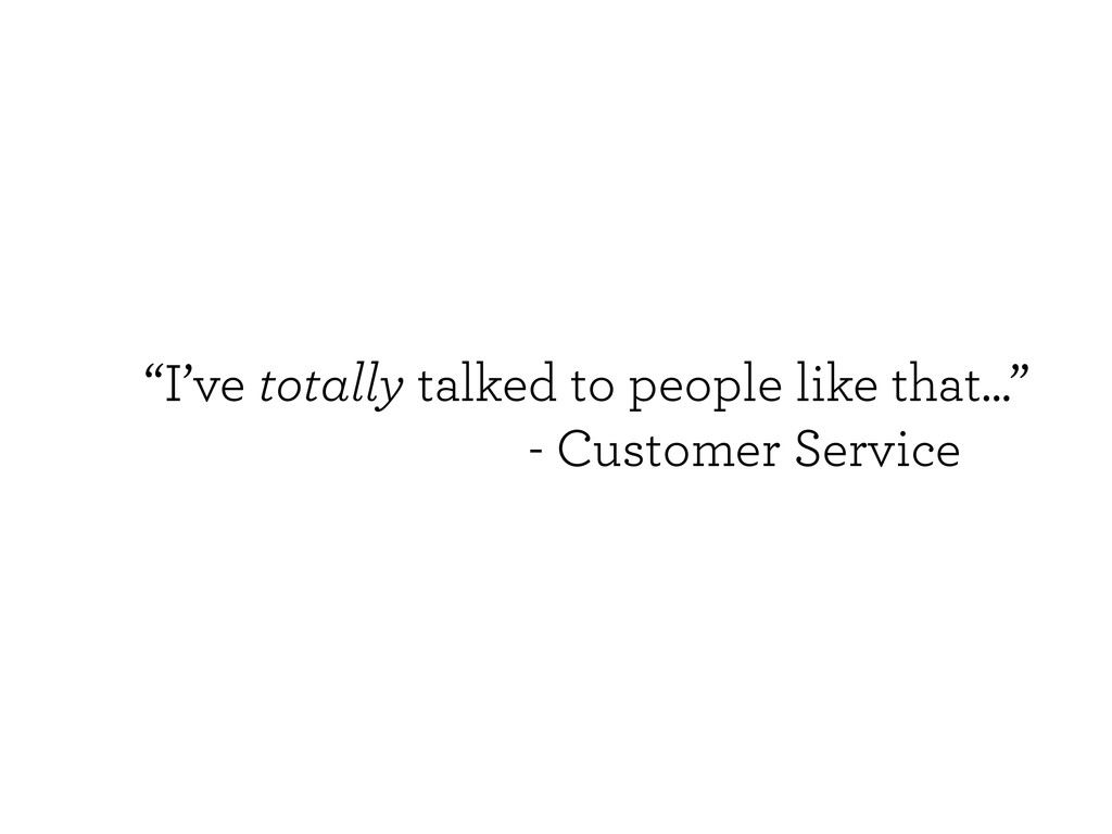 """""""I've totally talked to people like that..."""" - ..."""
