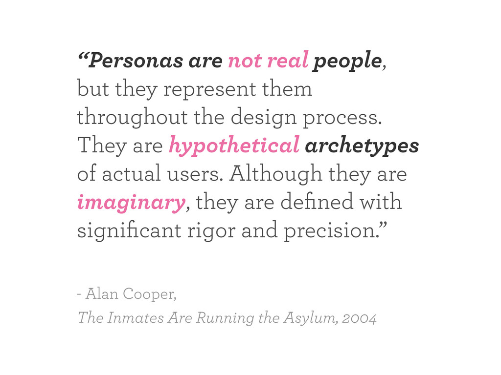 """""""Personas are not real people, but they represe..."""