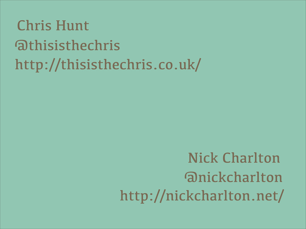 Chris Hunt http://thisisthechris.co.uk/ @thisis...